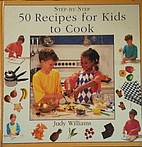 50 Recipes for Kids to Cook (Step-By-Step…