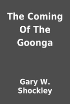 The Coming Of The Goonga by Gary W. Shockley