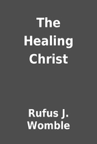 The Healing Christ by Rufus J. Womble