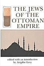 The Jews of the Ottoman Empire by Avigdor…