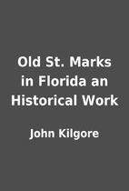 Old St. Marks in Florida an Historical Work…
