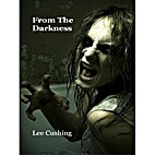 From The Darkness by Lee Cushing