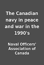 The Canadian navy in peace and war in the…