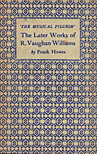 The later works of R. Vaughan Williams by…