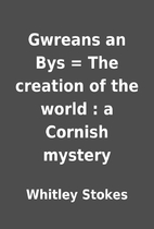Gwreans an Bys = The creation of the world :…