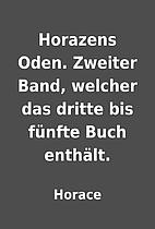 Horazens Oden. Zweiter Band, welcher das…