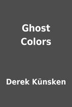 Ghost Colors by Derek Künsken