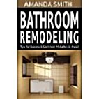 Bathroom Remodeling Tips for Success &…