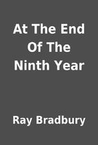 At The End Of The Ninth Year by Ray Bradbury