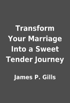 Transform Your Marriage Into a Sweet Tender…