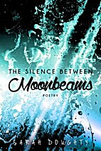 The Silence Between Moonbeams by Sarah…