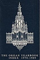 The Organ yearbook : Index 1970-1989