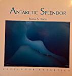 Antarctic Splendor by Frank S. Todd