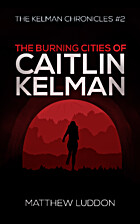 The Burning Cities of Caitlin Kelman (The…