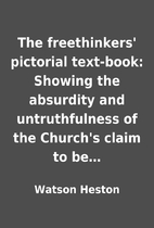 The freethinkers' pictorial text-book:…