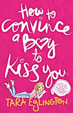 How to convince a boy to kiss you by Tara…
