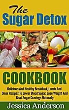 The Sugar Detox Cookbook: Delicious and…
