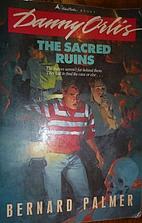 Danny Orlis and the Sacred Ruins by Bernard…