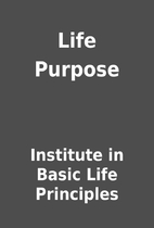 Life Purpose by Institute in Basic Life…