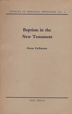 Baptism in the New Testament by Oscar…