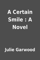 A Certain Smile : A Novel by Julie Garwood