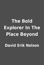 The Bold Explorer In The Place Beyond by…