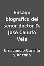 Ensayo biografico del señor doctor D. José…