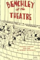 Benchley at the Theatre: Dramatic Criticism,…