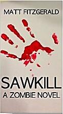 Sawkill : A Zombie Novel by Matt Fitzgerald
