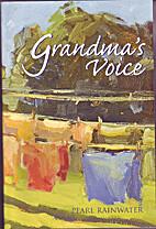 Grandma's Voice by Pearl Rainwater