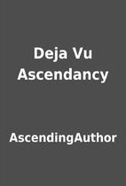 Deja Vu Ascendancy by AscendingAuthor