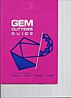 Gem Cutter's Guide by Ronald J. Balej
