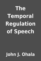 The Temporal Regulation of Speech by John J.…