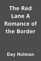 The Red Lane A Romance of the Border by Day…