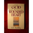 Only God Can Heal the Wounded Heart by Ed…