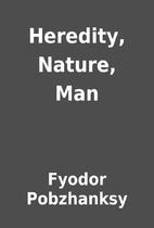 Heredity, Nature, Man by Fyodor Pobzhanksy