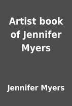 Artist book of Jennifer Myers by Jennifer…