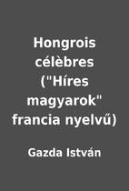 Hongrois célèbres (Híres magyarok…