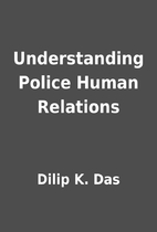 Understanding Police Human Relations by…