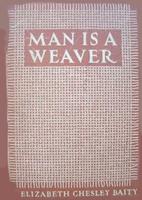 Man is a weaver by Elizabeth Chesley Baity