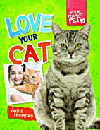 Love Your Cat (Your Perfect Pet) by Judith…