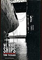 We Make Ships by Tom Pickard