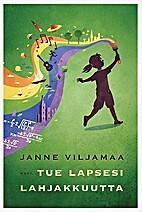 Tue lapsesi lahjakkuutta by Janne Viljamaa