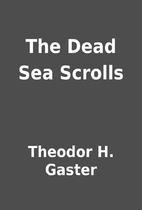 The Dead Sea Scrolls by Theodor H. Gaster