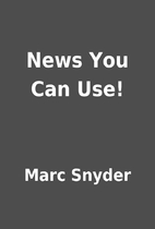 News You Can Use! by Marc Snyder