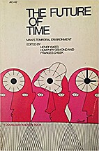 The Future of Time: Man's Temporal…