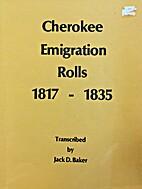 Cherokee emigration rolls, 1817-1835 by Jack…