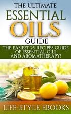 Essential Oils: The Ultimate ESSENTIAL OILS…