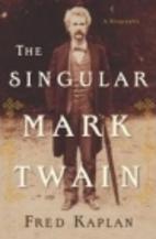 The Singular Mark Twain: A Biography by Fred…