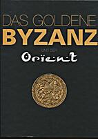 Das goldene Byzanz und der Orient ; [Katalog…